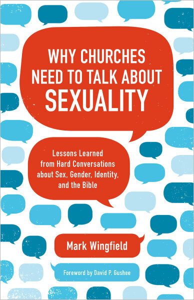 Why Churches Need to Talk about Sexuality: Lessons Learned from Hard Conversations about Sex, Gender, Identity, and the Bible