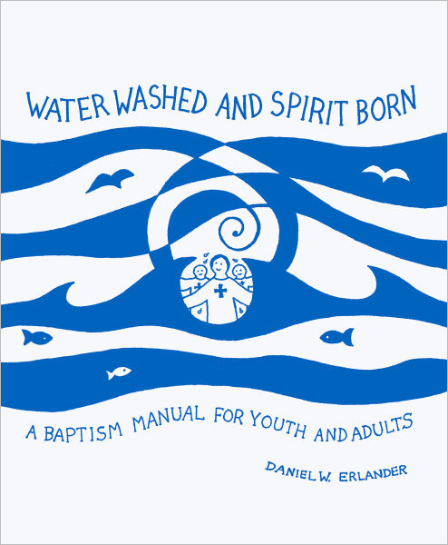 Water Washed and Spirit Born: A Baptism Manual for Youth and Adults