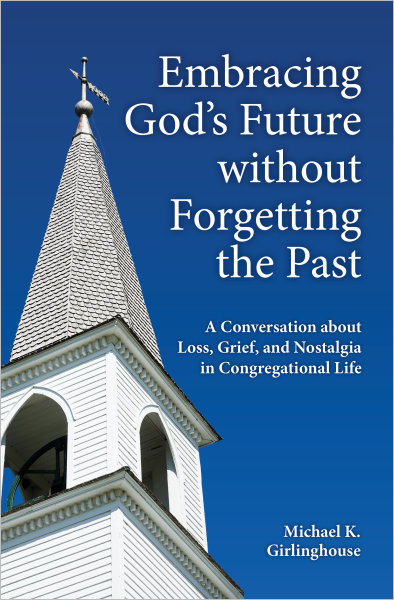 Embracing God's Future without Forgetting the Past: A Conversation about Loss, Grief, and Nostalgia in Congregational Life