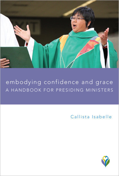 Embodying Confidence and Grace: A Handbook for Presiding Ministers (Paperback/eBook)