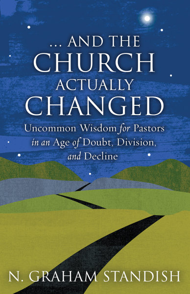 And the Church Actually Changed: Uncommon Wisdom for Pastors in an Age of Doubt, Division, and Decline
