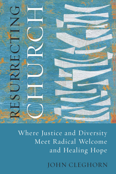 Resurrecting Church: Where Justice and Diversity Meet Radical Welcome and Healing Hope