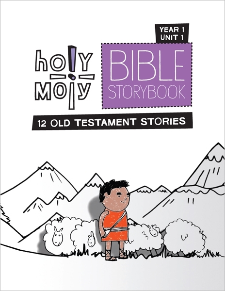 Holy Moly Bible Storybook / Year 1 / Unit 1 / Sunday School Edition