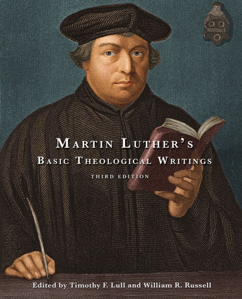 Martin Luther's Basic Theological Writings: Third Edition