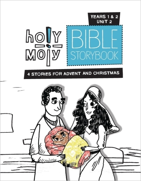Holy Moly Bible Storybook / Year 1 & 2 / Unit 2 / Sunday School Edition